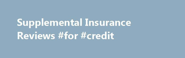 Supplemental Insurance Reviews #for #credit http://insurance.nef2.com/supplemental-insurance-reviews-for-credit/ #supplemental health insurance # Supplemental Insurance Provider Comparison Chart Review Your Life Insurance Policy in January Within the next couple of weeks, many of us will be making our New Year's resolutions. While most Americans will focus on losing weight,... Read more #followback #animals #vitaminA #vitaminD #L4L #tagforlikes #instafollow