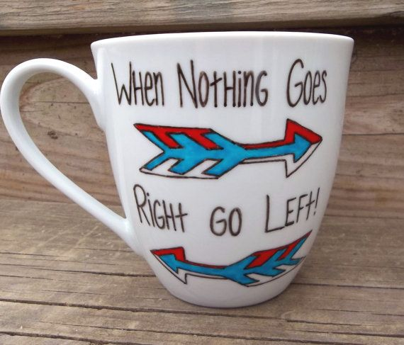 When Nothing Goes Right Go LeftCoffe Mugs, Teas Cups, Lefty Products, Funny Mugs, Motivation Coffee, Funny Coffee Mugs, Crafts Inspiration, Left Motivation, Motivation Funny
