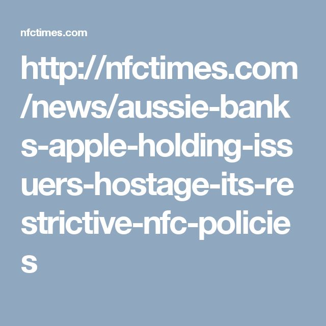 http://nfctimes.com/news/aussie-banks-apple-holding-issuers-hostage-its-restrictive-nfc-policies