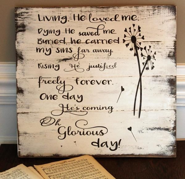 Oh Glorious Day Rustic Pallet Wood Wall Hanging. I reads: Living, He loved me. Dying, He saved me. Buried, He carried my sins far away. Rising, He justified fre