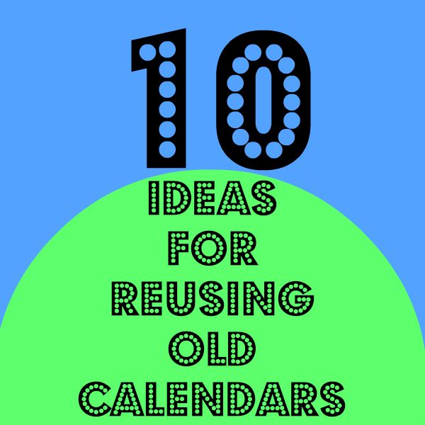 10 Ideas for Reusing Old Calendars