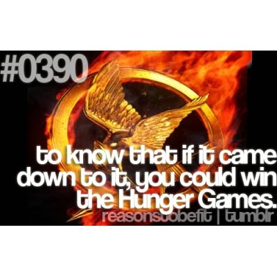 Reason to Be Fit: The Hunger Games...hate to be cliche and pin this , but its true...i have thought of this like everybody else lol :)