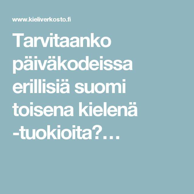 Tarvitaanko päiväkodeissa erillisiä suomi toisena kielenä -tuokioita?…