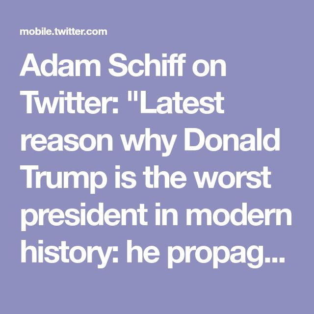 "Adam Schiff on Twitter: ""Latest reason why Donald Trump is the worst president in modern history: he propagates hate speech against Muslims to millions of Americans. (Part of a continuing series)"""