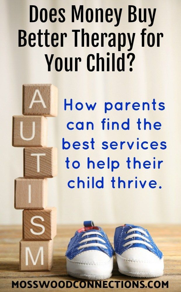 Does Money Buy Better Therapy for Your Child How parents can find the best services to help their child thrive. #autism #specialneeds #parenting #mosswoodconnections