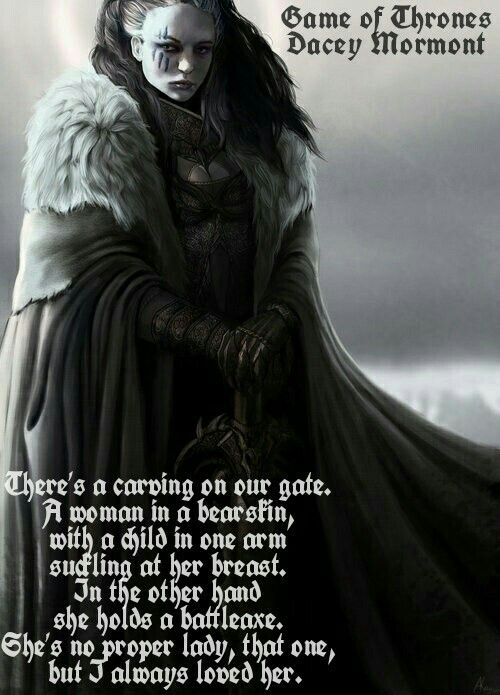 She's no proper lady, that one, but I always loved her. House Mormont. Game of Thrones.