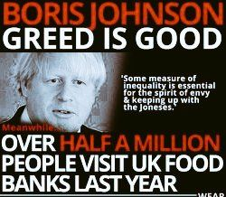 "Boris Johnson: greed is good. ""Some measure of inequality is essential for the spirit of envy & keeping up with the Joneses. Meanwhile, over half a million people visited UK food banks last year. Media preview."
