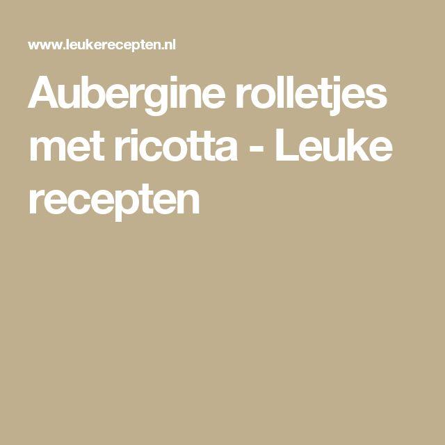 Aubergine rolletjes met ricotta - Leuke recepten