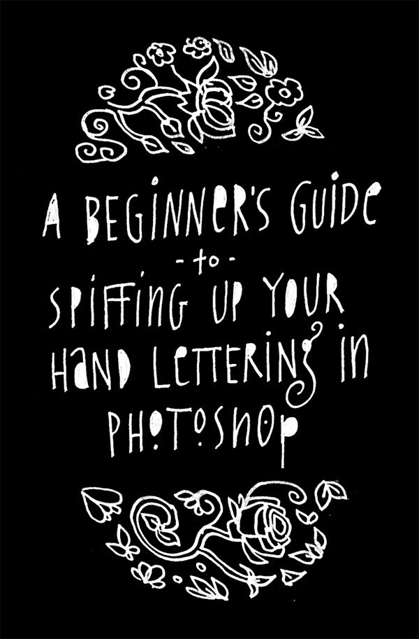 A Beginner's Guide to Spiffing Up Your Hand Lettering in Photoshop via James Ketsdever.