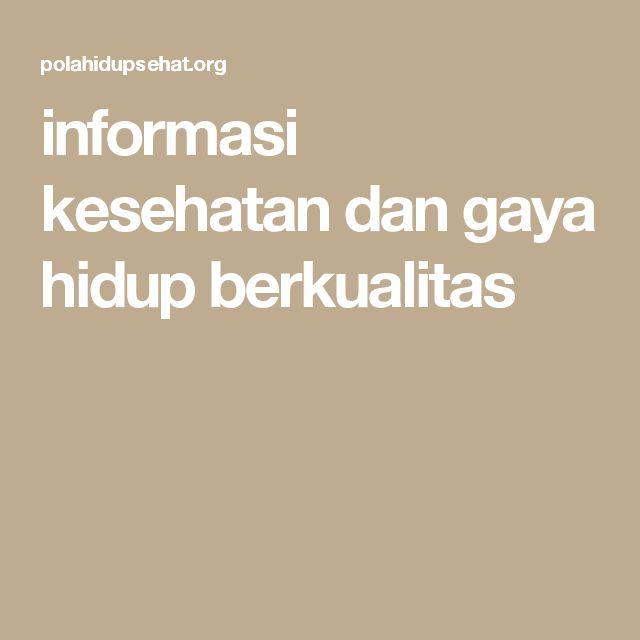 informasi kesehatan dan gaya hidup berkualitas