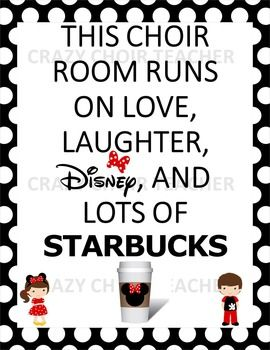 """Choir Poster: """"This choir room runs on love, laughter, Disney, and lots of Starbucks"""""""
