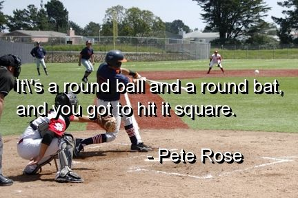 Baseball Quotes Inspirational | sports, quotes, sayings, game, baseball, pete rose | Inspirational ...