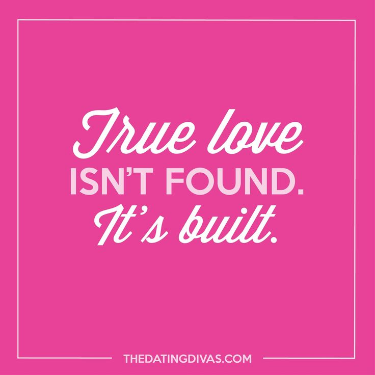 True love isn't found, it's built.