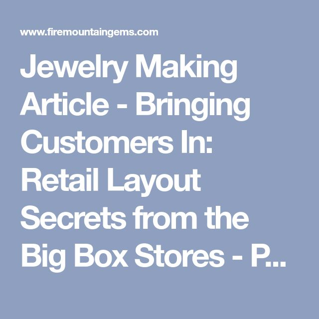 Jewelry Making Article - Bringing Customers In: Retail Layout Secrets from the Big Box Stores - Part 2 - Fire Mountain Gems and Beads