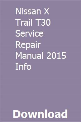 Nissan X Trail T30 Service Repair Manual 2015 Info download pdf
