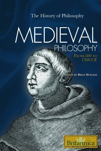 Medieval Philosophy: From 500 to 1500 CE (History of Philosophy)