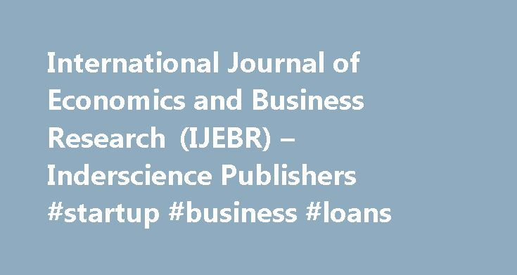 International Journal of Economics and Business Research (IJEBR) – Inderscience Publishers #startup #business #loans http://business.remmont.com/international-journal-of-economics-and-business-research-ijebr-inderscience-publishers-startup-business-loans/  #business research # Inderscience Publishers International Journal of Economics and Business Research Editor in Chief Kantarelis. Demetri, Assumption College, USA(dkan besiweb.com) Associate Editors Belak. Vinko, University of Zagreb…