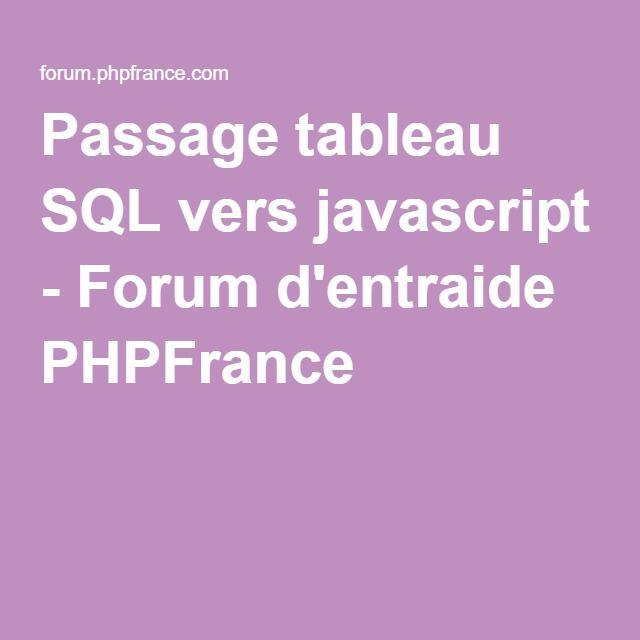 Passage tableau SQL vers javascript - Forum d'entraide PHPFrance