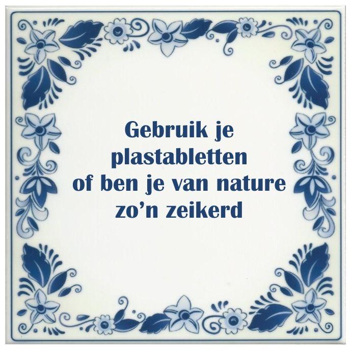 spreukentegel_Gebruik_je_plastabletten_of_ben_je_van_nature_zon_zeikerd_1386165486_original_1