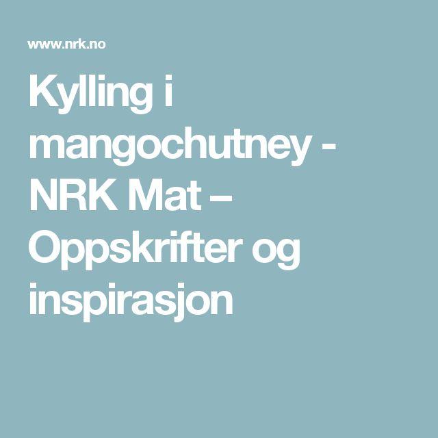 Kylling i mangochutney - NRK Mat – Oppskrifter og inspirasjon
