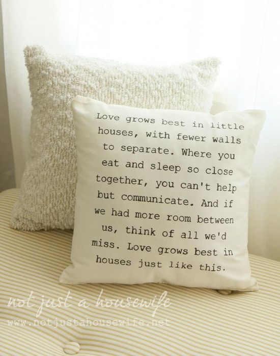 I am in LOVE with this quote. - Need to print out as a reminder that a bigger house is not always better!