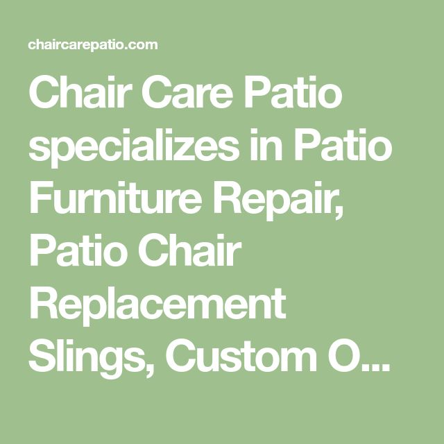 Chair Care Patio specializes in Patio Furniture Repair, Patio Chair Replacement Slings, Custom Outdoor Cushions, Replacement Mesh Fabric, Patio Furniture Parts, Mesh Fabric Slings for Patio Chairs, Patio Chair Fabric, Outdoor Fabrics, Sunbrella Sling Fabrics