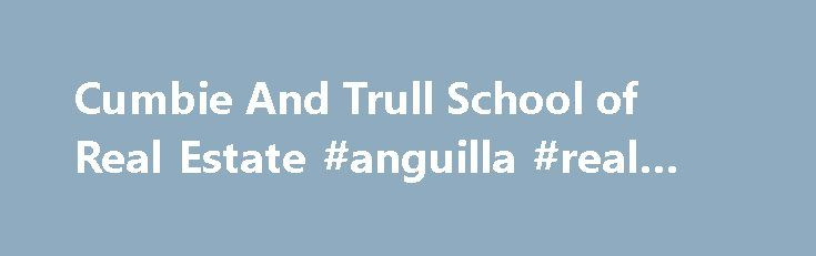 Cumbie And Trull School of Real Estate #anguilla #real #estate http://real-estate.remmont.com/cumbie-and-trull-school-of-real-estate-anguilla-real-estate/  #asheville real estate # Learn Locally! For us, providing solid real estate education isn t about reaping the harvest of required classes and then going back home. Asheville is our home and, as a full service real estate school, we offer not only all of the required licensing and continuing education courses, we are here… Read More »The…