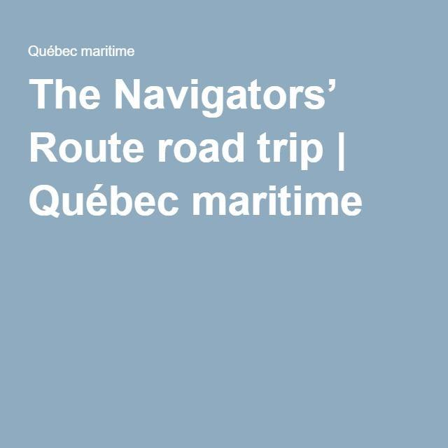 The Navigators' Route road trip | Québec maritime