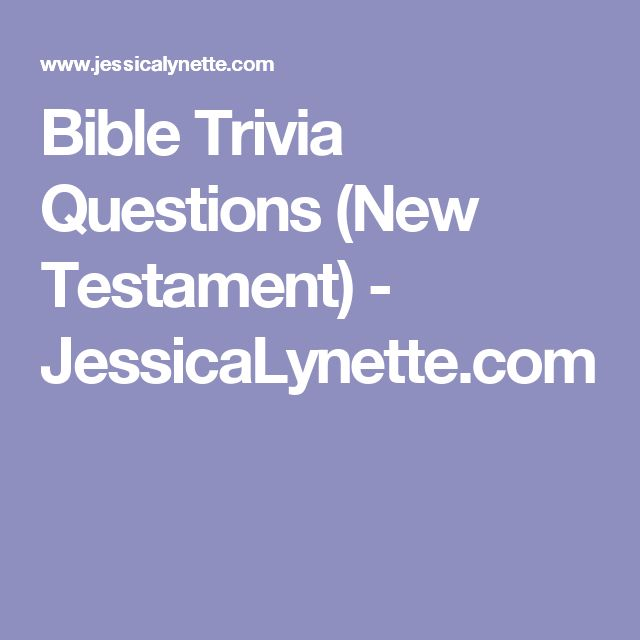 Bible Trivia Questions (New Testament) - JessicaLynette.com