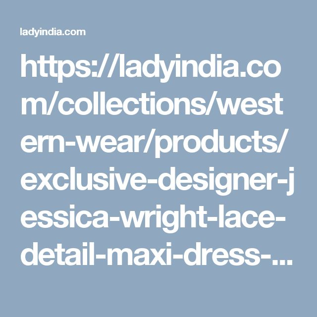 https://ladyindia.com/collections/western-wear/products/exclusive-designer-jessica-wright-lace-detail-maxi-dress-western-wear-imported-dresses