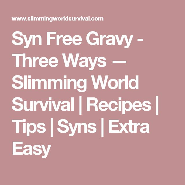 Syn Free Gravy - Three Ways — Slimming World Survival   Recipes   Tips   Syns   Extra Easy