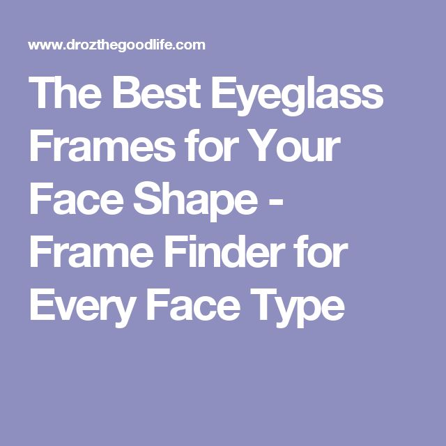 The Best Eyeglass Frames for Your Face Shape - Frame Finder for Every Face Type