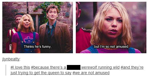 "Love this 'cause there's a werewolf running loose and they're just trying to get the queen to say ""I'm not amused."""