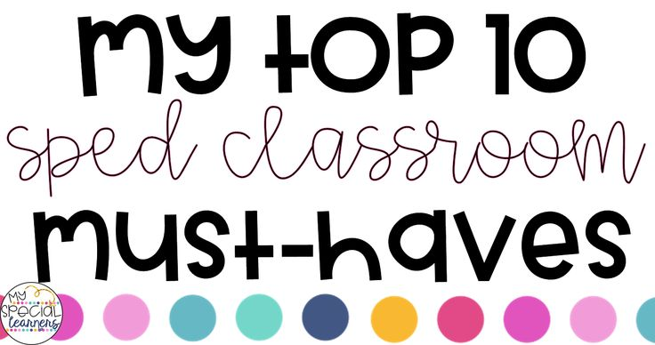 My Top 10 Must Haves for my Self Contained Classroom