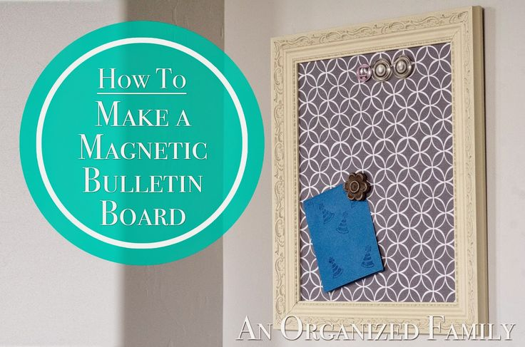 An Organized Family: How To: Make A Magnetic Bulletin Board