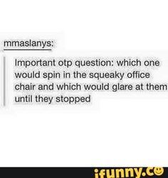 All I can think about is percy spinning in the chair while annabeth is trying to study or something