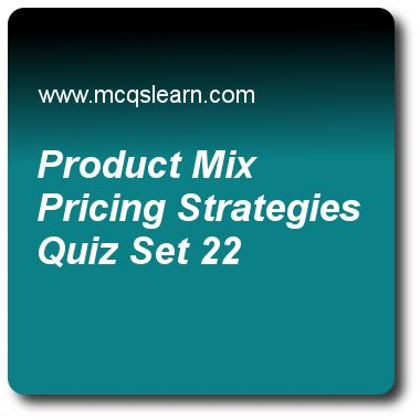 Product Mix Pricing Strategies Quizzes:      BBA marketing priciples Quiz 22 Questions and Answers - Practice marketing quizzes based questions and answers to study product mix pricing strategies quiz with answers. Practice MCQs to test learning on product mix pricing strategies, developing effective marketing communication, what is a product, what is price, supply chain management quizzes. Online product mix pricing strategies worksheets has study guide as pricing strategy used to set…