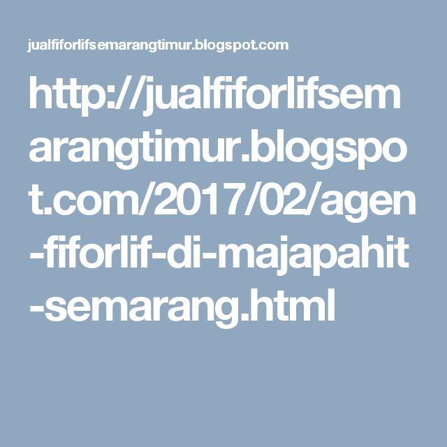 http://jualfiforlifsemarangtimur.blogspot.com/2017/02/agen-fiforlif-di-majapahit-semarang.html