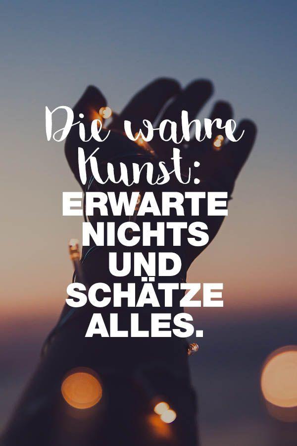 Visual Statements®️️️️️️️️️️️️️️ Die wahre Kunst: Erwarte nichts und schätze alles. Sprüche/ Zitate/ Quotes/ Motivation/