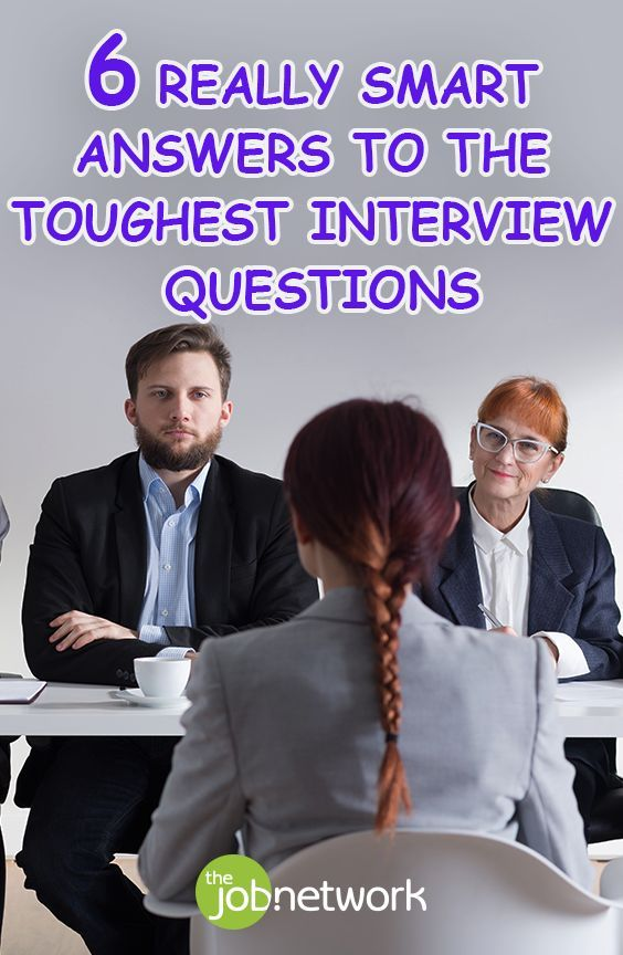 6 really smart answers to the toughest interview questions