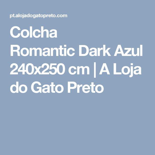 Colcha RomanticDark Azul 240x250 cm   A Loja do Gato Preto