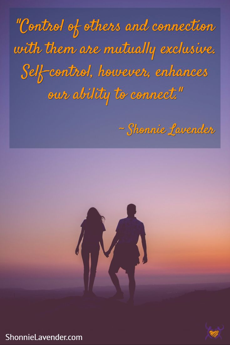 """""""Control of others and connection with them are mutually exclusive. Self-control, however, enhances our ability to connect."""" ~Shonnie Lavender"""