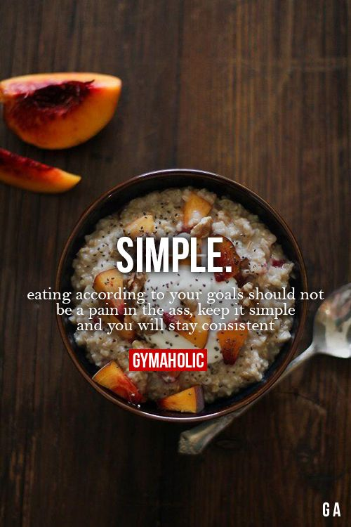 Eating according to your goals should not be a pain in the ass, keep it simple and you will stay consistent.