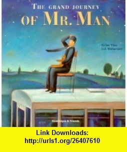 The Grand Journey of Mr. Man (9781894363648) Gilles Tibo, Sheila Fischman, Luc Melanson , ISBN-10: 1894363647  , ISBN-13: 978-1894363648 ,  , tutorials , pdf , ebook , torrent , downloads , rapidshare , filesonic , hotfile , megaupload , fileserve