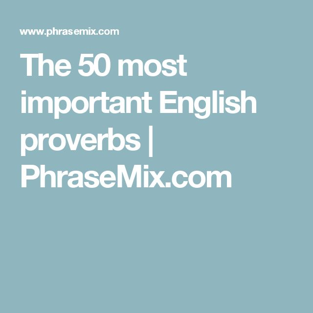 50 most important proverbs in english It's good to know the really common english proverbs because you hear them come up in conversation all the time sometimes people say the entire proverb to.