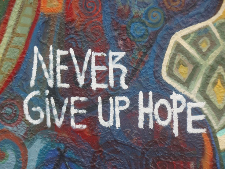 """Never Give Up Hope"""