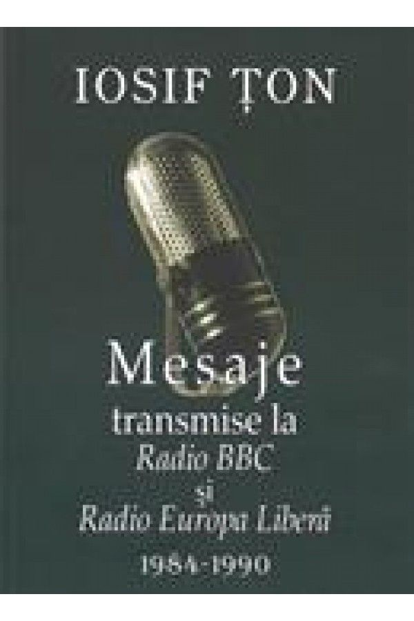Mesaje transmise la Radio BBC si Radio Europa Libera | carti scrise de Iosif Ţon