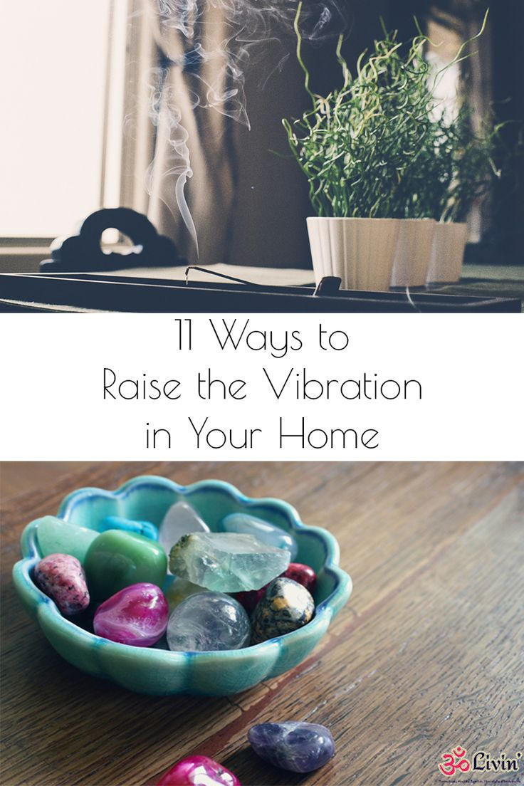 11 Ways To Raise The Vibration in Your Home http://omlivin.com/11-ways-raise-vibration-home/