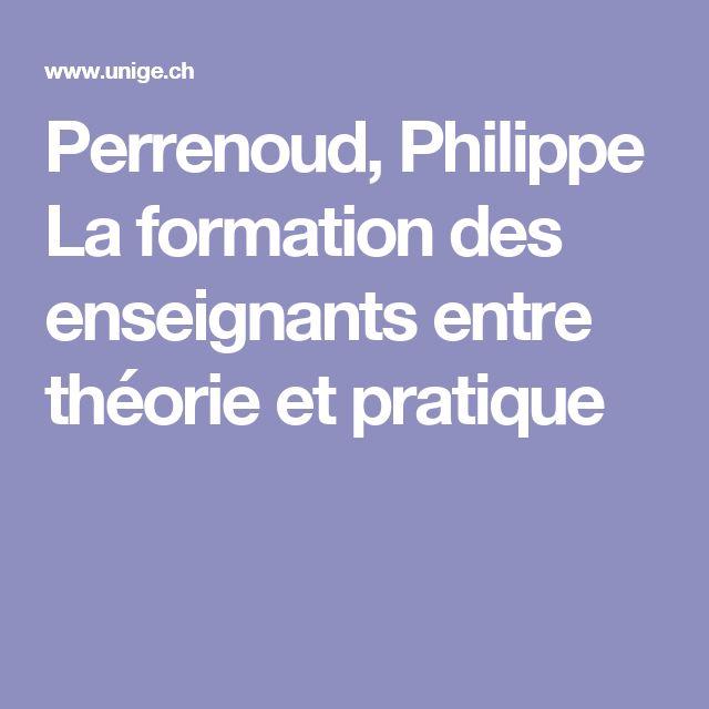 Perrenoud, Philippe La formation des enseignants entre théorie et pratique