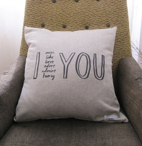 "I miss, like, love, adore, admire, fancy you pillow.  Woven label on front saying ""Made with love by Karin Akesson"".  Could do your own version with your own words & own name."